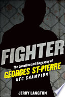Fighter The Unauthorized Biography Of Georges St Pierre Ufc Champion