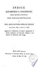 Indice alfabetico e ragionato delle materie contenute nel Foglio officiale e nel Bollettino delle leggi dall'anno 1802 a tutto il 1808 aggiuntavi l'indicazione di alcuni regolamenti e decreti pubblicati nel Giornale italiano e non inseriti nel Bollettino delle leggi