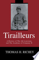 Tirailleurs A History of the 4th Louisiana and the Acadians of Company H