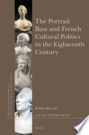 The Portrait Bust And French Cultural Politics In The Eighteenth Century : eighteenth century, ronit milano probes...