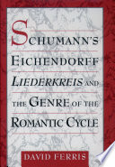 Schumann s Eichendorff Liederkreis and the Genre of the Romantic Cycle
