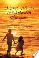 Mischief Miracles Motherhood Menopause