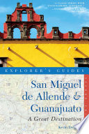 Explorer s Guide San Miguel de Allende   Guanajuato  A Great Destination  Second Edition