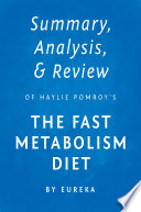 Summary  Analysis   Review of Haylie Pomroy   s with Eve Adamson   s The Fast Metabolism Diet by Eureka