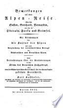 Bemerkungen auf einer Alpen Reise   ber den Susten Gotthard  Bernardin  und   ber die Oberalp  Furca und Grimsel  Mit Erfahrungen   ber die Kultur der Alpen      nebst Betrachtungen   ber die Ver  nderungen in dem Clima des Bernischen Hochgebirgs  etc