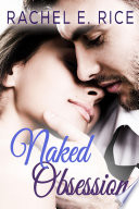 Naked Obsession  A Contemporary Erotic Billionaire Romance  Book 2