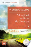 Asking God to Grow My Character  The Journey Continues  Participant s Guide 6