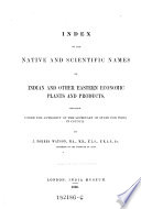 Index to the Native and Scientific Names of Indian and Other Eastern Economic Plants and Products