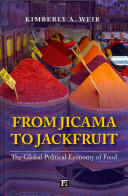 From jicama to jackfruit : the global political economy of food / Kimberly A. Weir.