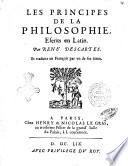 Les principes de la philosophie, escrits en latin. Par Rene' Descartes. Et traduits en françois par vn de ses amis