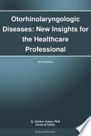 Otorhinolaryngologic Diseases  New Insights for the Healthcare Professional  2013 Edition
