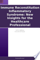 Immune Reconstitution Inflammatory Syndrome New Insights For The Healthcare Professional 2011 Edition