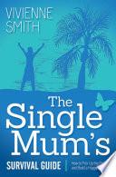 The Single Mum s Survival Guide