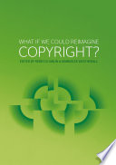 What If We Could Reimagine Copyright? : write ourselves a brand new copyright...
