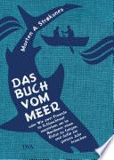 Das Buch vom Meer oder Wie zwei Freunde im Schlauchboot ausziehen  um im Nordmeer einen Eishai zu fangen  und daf  r ein ganzes Jahr brauchen