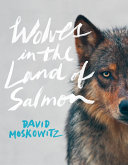 Wolves In The Land Of Salmon : imagination and spark controversy. humans...