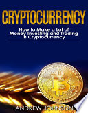 Cryptocurrency  How to Make a Lot of Money Investing and Trading in Cryptocurrency