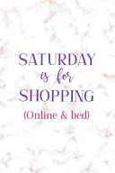 Saturday IS For Shopping (Online & In Bed)