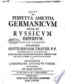 De perpetua amicitia Germanicum inter et Russicum Imperium publice disserent praeses Gottlieb Sam. Treuer ... et respondens Ludouicus Augustus Faber Brunsuicensis in iuleo magno d. 11. Iulii A.R.S. 1733