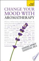 Change Your Mood With Aromatherapy  Teach Yourself
