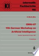 GWAI-87 11th German Workshop on Artificial Intelligence