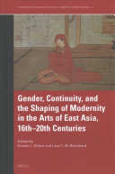 Gender  Continuity  and the Shaping of Modernity in the Arts of East Asia  16th 20th Centuries