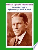 Natural Eyesight Improvement Discovered and Taught by Ophthalmologist William H. Bates
