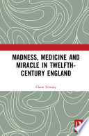 Madness Medicine And Miracle In Twelfth Century England