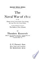 The Naval War of 1812  Or  The History of the United States Navy During the Last War with Great Britain