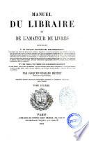 Manuel du libraire et de l amateur de livres contenant un nouveau dictionnaire bibliographique     une table en forme de catalogue raisonn       par Jacques Charles Brunet