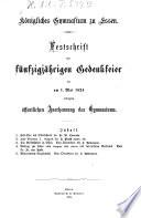 Festschrift zur f  nfzigj  hrigen Gedenkfeier der am 1  Mai 1824 erfolgten   ffentlichen Anerkennung des Gymnasiums