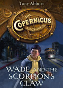 Wade and the Scorpion   s Claw  The Copernicus Archives  Book 1