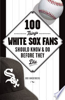 100 Things White Sox Fans Should Know   Do Before They Die