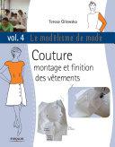 Le modélisme de mode: Volume 4, Couture montage et finition des vêtements