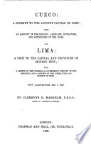 Cuzco: a Journey to the ancient Capital of Peru; ... and Lima; a visit to the Capital and Provinces of Modern Peru