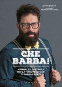 Che barba! Manuale illustrato per la manutenzione di barba e baffi