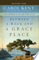 Between A Rock And A Grace Place Participant's Guide : carol kent gives proof that you can experience...