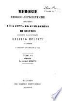 Memorie storico-diplomatiche appartenenti alla cittá ed ai marchesi di Saluzzo raccolte dall'avvocato Delfino Muletti saluzzese e pubblicate con addizioni e note da Carlo Muletti. Tomo 1. [-6.]