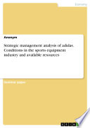 Strategic management analysis of adidas  Conditions in the sports equipment industry and available resources