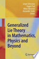 Generalized Lie Theory in Mathematics  Physics and Beyond