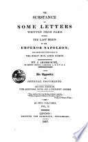 The Substance of Some Letters Written from Paris During the Last Reign of the Emperor Napoleon; and Addressed Principally to the Right Hon. Lord Byron. By J. Hobhouse ... With an Appendix of Official Documents ... In Two Volumes. Vol. 1. [-2.!