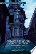 Religion and Politics in Post Socialist Central and Southeastern Europe