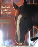 The Illustrated Guide to Holistic Care for Horses