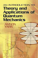 An Introduction to Theory and Applications of Quantum Mechanics
