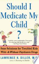 Should I Medicate My Child? Dr Lawrence Diller Established Himself