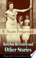 Babylon Revisited and Other Stories  Fitzgerald   s Greatest Short Stories