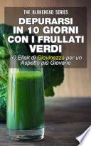 Depurarsi in 10 giorni con i frullati verdi : 50 elisir di giovinezza: per un aspetto più giovane