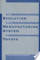 The Evolution Of A Manufacturing System At Toyota book