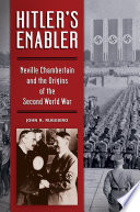 Hitler S Enabler Neville Chamberlain And The Origins Of The Second World War