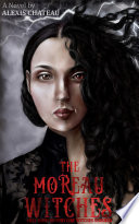 The Moreau Witches : of the moreau matriarchy have been called...